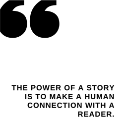 Quote: The power of a story is to make a human connection with a reader